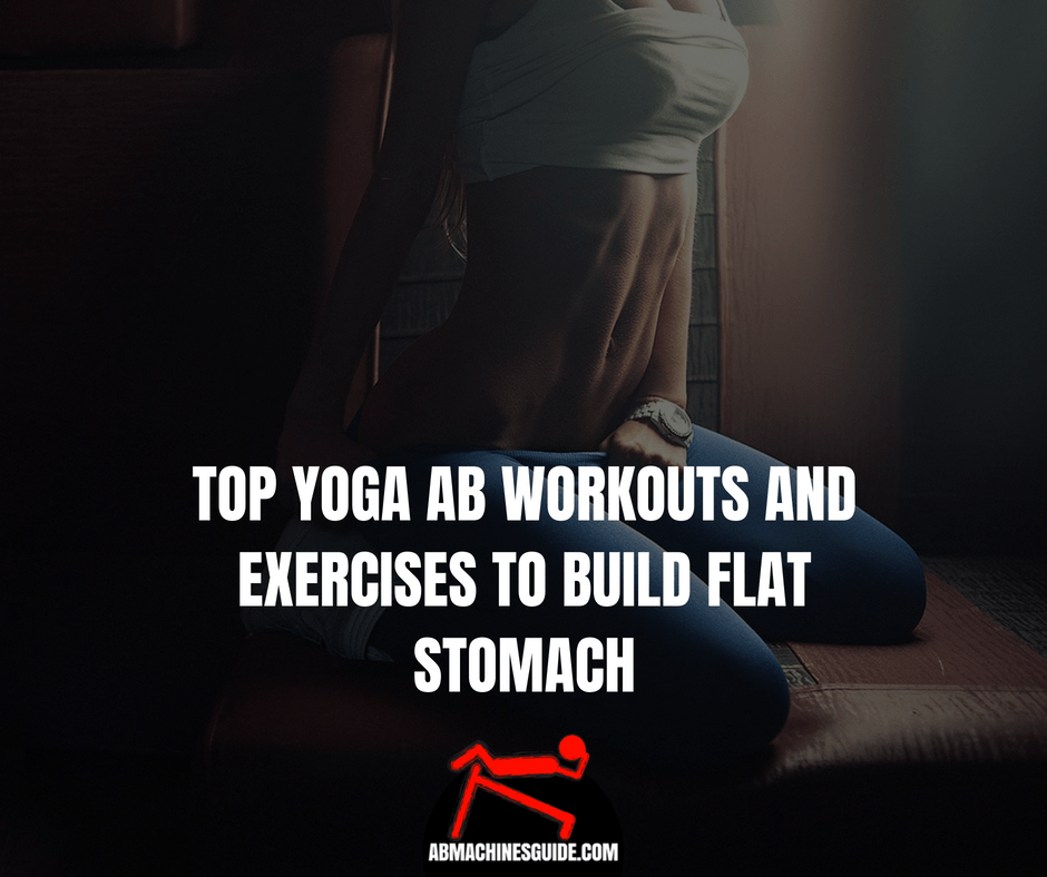 Top Yoga Ab Workouts And Exercises To Build Flat Stomach