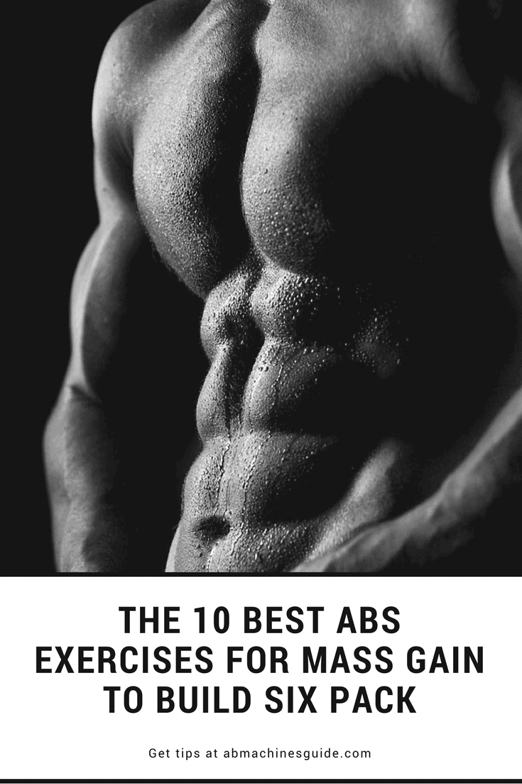 Want to get six pack abs? Learn what are the most efficient abs exercises for mass that your should include in your workout routine.