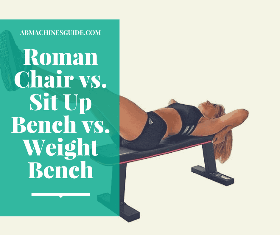 Roman Chair Vs Sit Up Bench Vs Weight Bench What S The